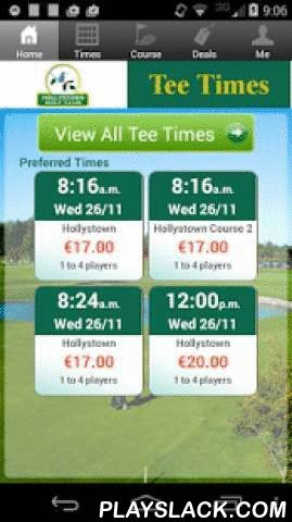 Hollystown Golf Club Tee Times  Android App - playslack.com , The Hollystown Golf Club app includes custom tee time bookings with easy tap navigation and booking of tee times. The app also supports promotion code discounts with a deals section, course information and an account page to look up past reservations and share these reservations with your playing partners via text and email.