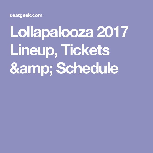 Lollapalooza 2017 Lineup, Tickets & Schedule
