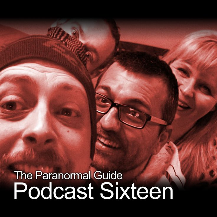 The Paranormal Guide Podcast Episode Sixteen Is Here! This