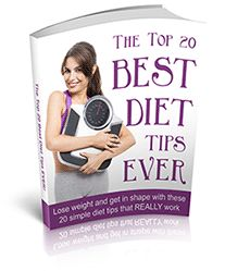 Cool free book! The Top 20 Best Diet Tips EVER! - The Top 20 Diet Tips of All Time - How to lose weight and get in shape by following these 20 simple diet tips that REALLY work.