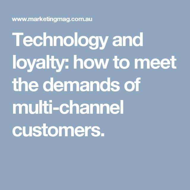 Technology and loyalty: how to meet the demands of multi-channel customers.