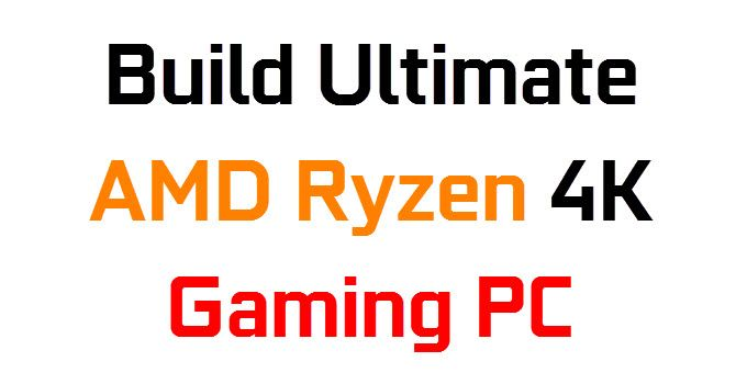 Build Ultimate AMD Ryzen Gaming PC using AMD Ryzen 7 1800X Processor and GeForce GTX 1080 Ti Graphics Card for Gaming at 4K on Maximum Graphics Settings.