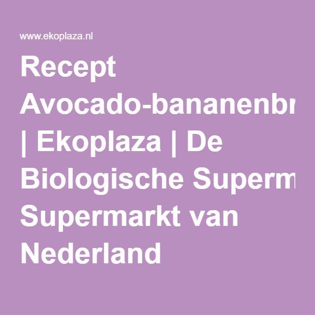 Recept Avocado-bananenbrood | Ekoplaza | De Biologische Supermarkt van Nederland