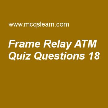 Learn quiz on frame relay atm, computer networks quiz 18 to practice. Free networking MCQs questions and answers to learn frame relay atm MCQs with answers. Practice MCQs to test knowledge on frame relay and atm, asymmetric key cryptography, multicast routing protocols, ipv4 connectivity worksheets.  Free frame relay atm worksheet has multiple choice quiz questions as term which is used to increase speed of switches to handle data is known as, answer key with choices as switching routes...