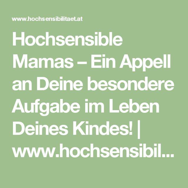 Hochsensible Mamas – Ein Appell an Deine besondere Aufgabe im Leben Deines Kindes! | www.hochsensibilitaet.at