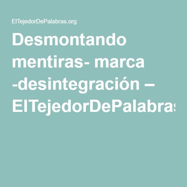 Desmontando mentiras- marca -desintegración – ElTejedorDePalabras.org