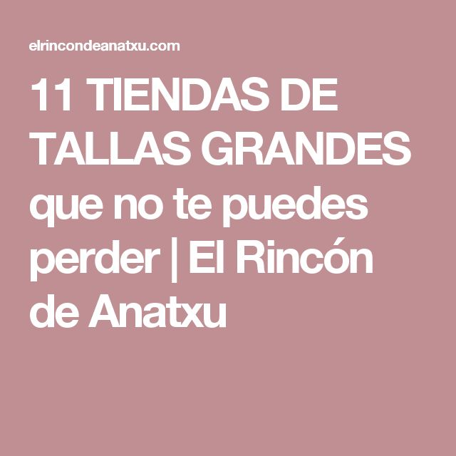 11 TIENDAS DE TALLAS GRANDES que no te puedes perder | El Rincón de Anatxu