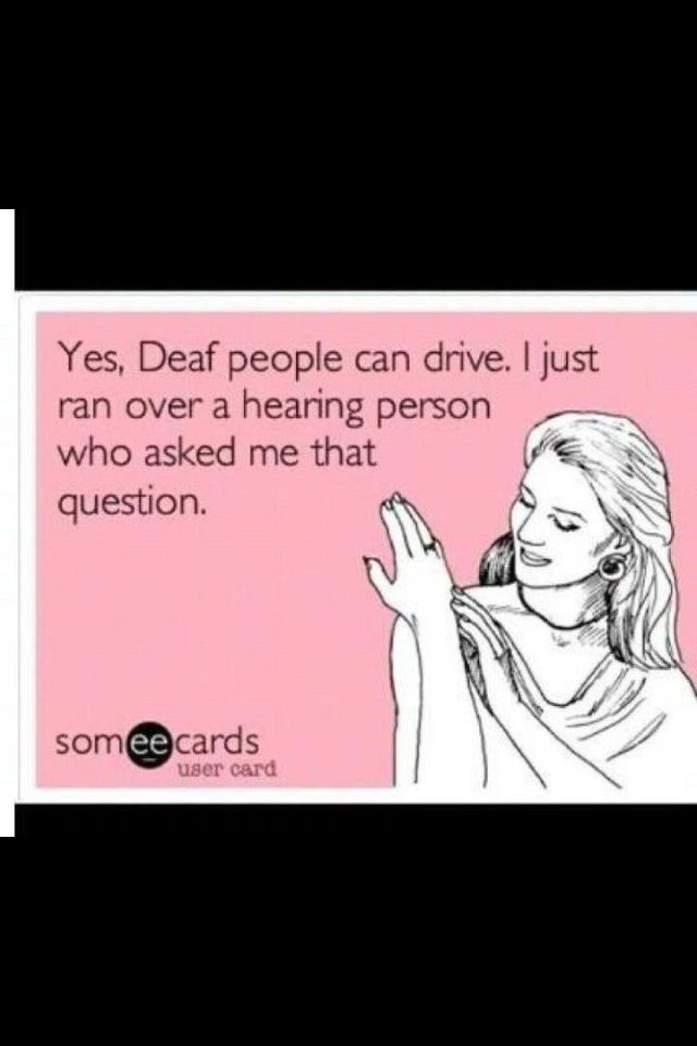 Deaf people can drive! - People ask me that question about my parents all the time!  repinned by @PediaStaff – Please Visit ht.ly/63sNtfor all our ped therapy, school & special ed pins