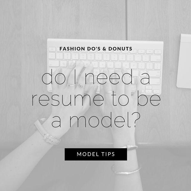 Do I Need a Resume To Be A Model? Secrets From a Model. Get all you modeling tips from www.fashiondonuts.com. How to become a model & model tips on Fashion Do's & Donuts