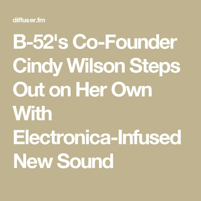 B-52's Co-Founder Cindy Wilson Steps Out on Her Own With Electronica-Infused New Sound