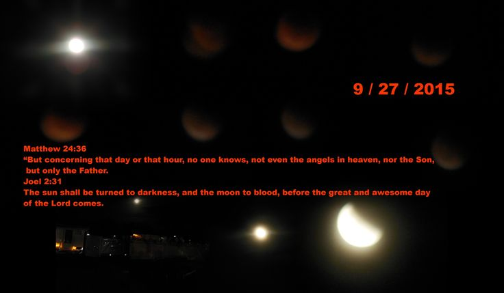 """Matthew 24:36  """"But concerning that day or that hour, no one knows, not even the angels in heaven, nor the Son,  but only the Father.  Joel 2:31  The sun shall be turned to darkness, and the moon to blood, before the great and awesome day  of the Lord comes."""