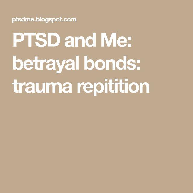 PTSD and Me: betrayal bonds: trauma repitition