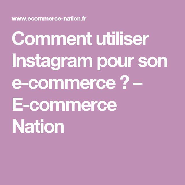 Comment utiliser Instagram pour son e-commerce ? – E-commerce Nation