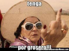 tenga por grosero!!! - Carmen Salinas cool