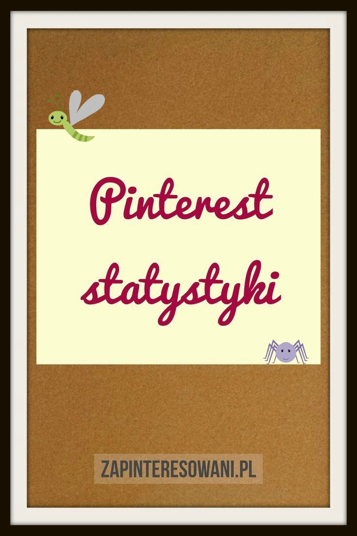 Statystyki Pinteresta. Historia i podstawowe dane. Miłej lektury!