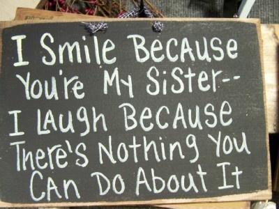 So true! Love having a sister :)
