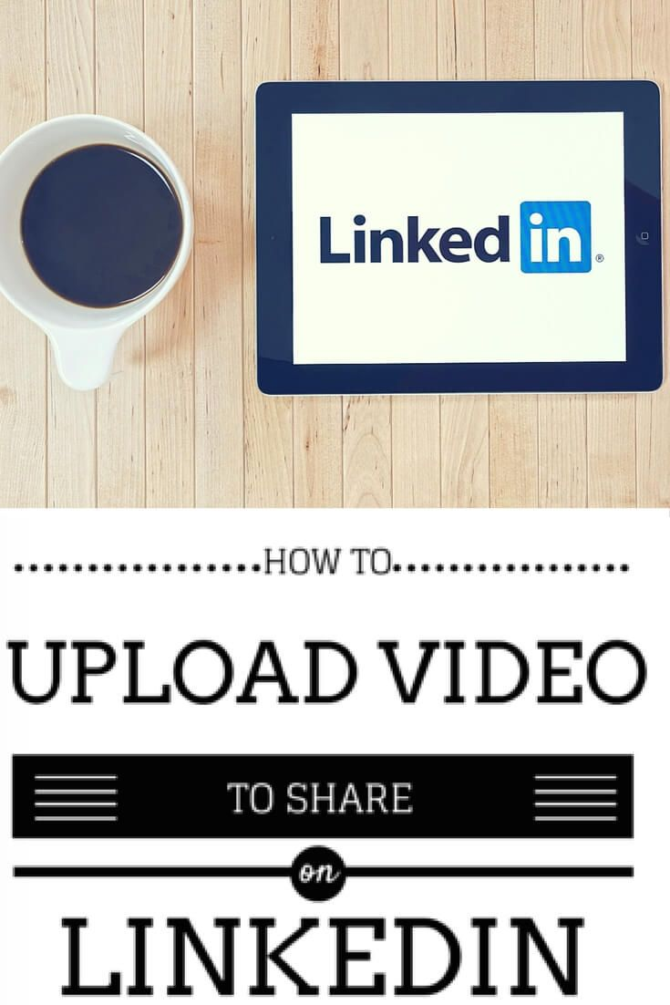 How to upload video to share on your LinkedIn Profile - a step by step guide