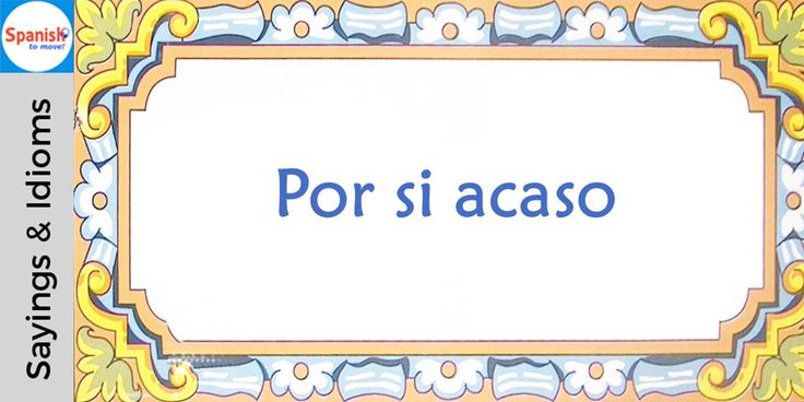 #Spanish sayings and idioms: Just in case