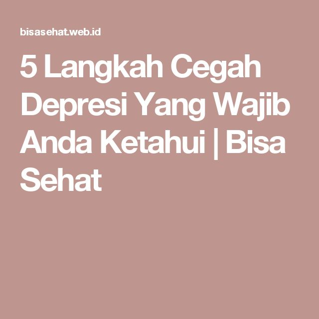 5 Langkah Cegah Depresi Yang Wajib Anda Ketahui   Bisa Sehat