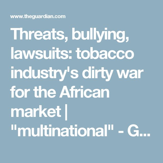 "Threats, bullying, lawsuits: tobacco industry's dirty war for the African market | ""multinational"" - GOP's dirty fingers at work"