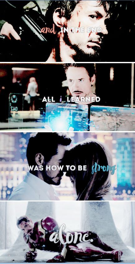 Tony Stark: And in the end, all I learned was how to be strong alone...