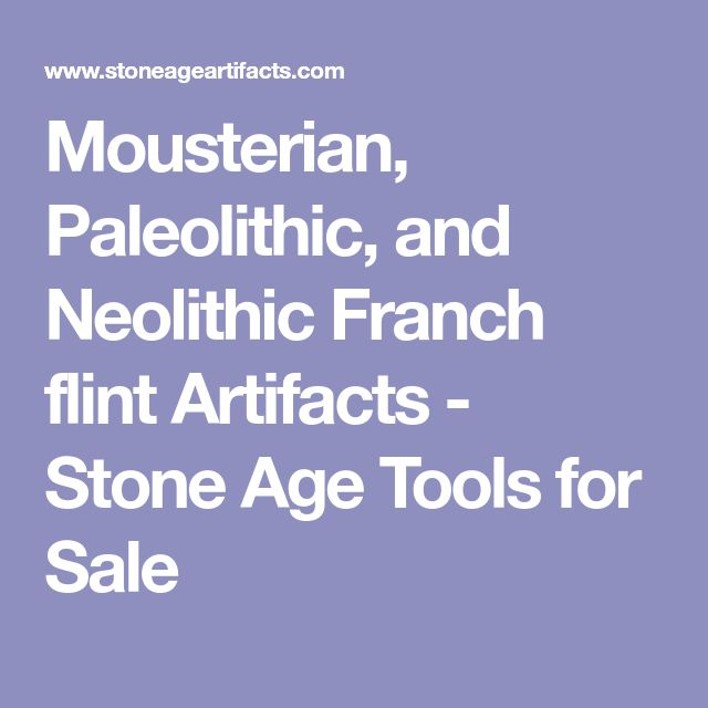 Mousterian, Paleolithic, and Neolithic Franch flint Artifacts - Stone Age Tools for Sale