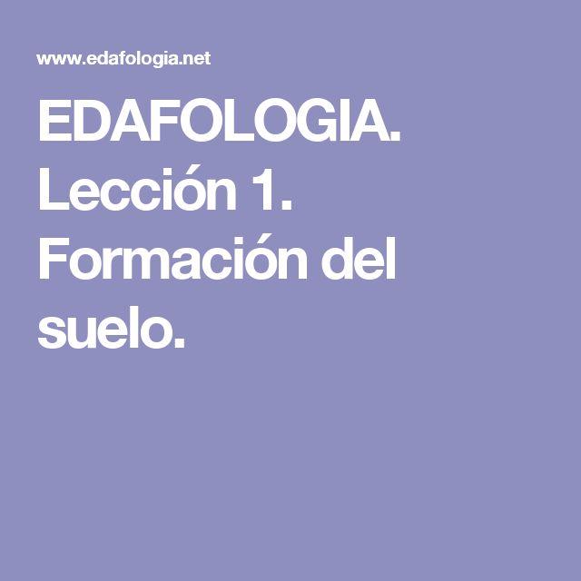 EDAFOLOGIA. Lección 1. Formación del suelo.
