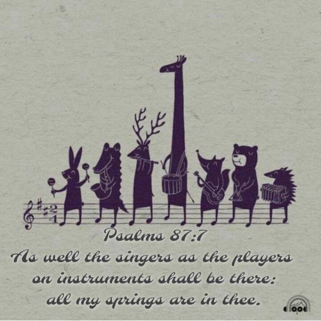 Psalms 87:7 As well the singers as the players on instruments shall be there: all my springs are in thee.