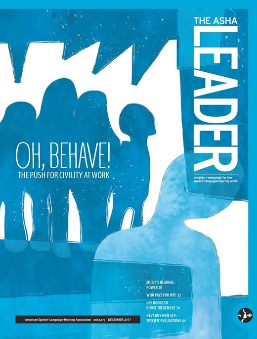 The December 2017 issue covers  new push to battle workplace incivility, what to expect from #GenZ, getting patients to practice. #slpeeps #audpeeps