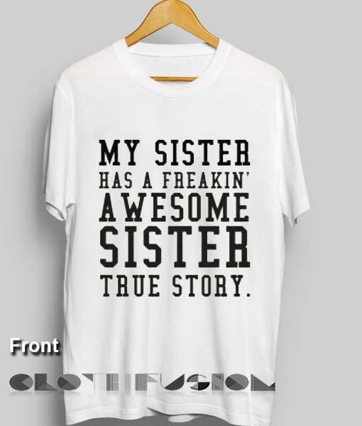 78f00d17c4fe80 Unisex Premium My Sister Has A Freakin Awesome Sister T shirt Design in  2019 | Custom T-Shirts Funny Tees Quote Shirt | T shirts with sayings, ...