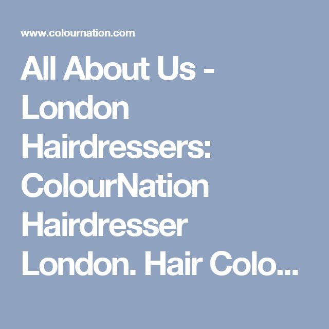 All About Us - London Hairdressers: ColourNation Hairdresser London. Hair Colour, Hair Straightening, Hair Extensions, Digital Perm.