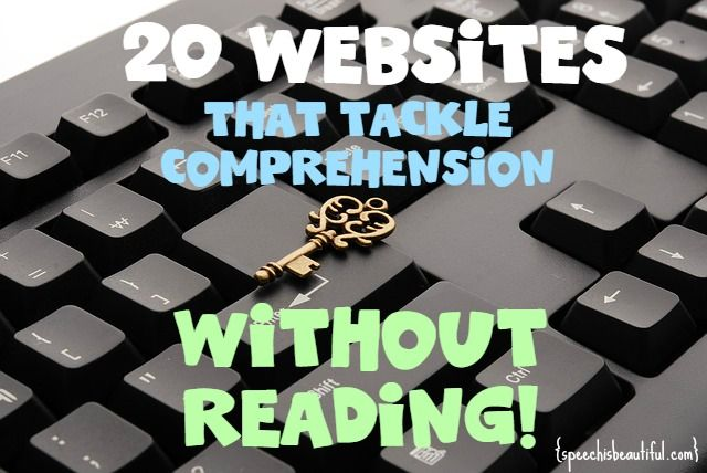 20 Websites that Tackle Comprehension without Reading! So many of my students are reluctant readers and also have (oral) comprehension goals. I found 10 interactive websites that I can use in speech therapy. Check it out and use them immediately in therapy today! :)
