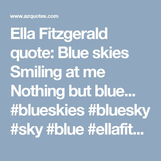 Ella Fitzgerald quote: Blue skies   Smiling at me   Nothing but blue... #blueskies #bluesky #sky #blue #ellafitzgerald #song #sing #happysong #happythought #thinkhappy #relishthisjourney #happy #happiness #dontworrybehappy #dontworry #behappy #today #live #livelife #livehappy #happythoughts #dailythoughts #inspireme #inspire #inspirational #singthis #singthissong #singalong #memories #happytogether #sohappytogether #nothingelsematters #nothing #quote #quotethis #smiling #smiletoday…