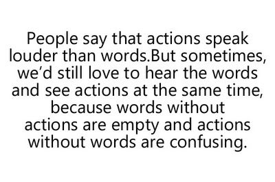 words without actions are empty and actions without words are confusing