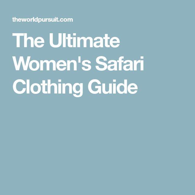The Ultimate Women's Safari Clothing Guide