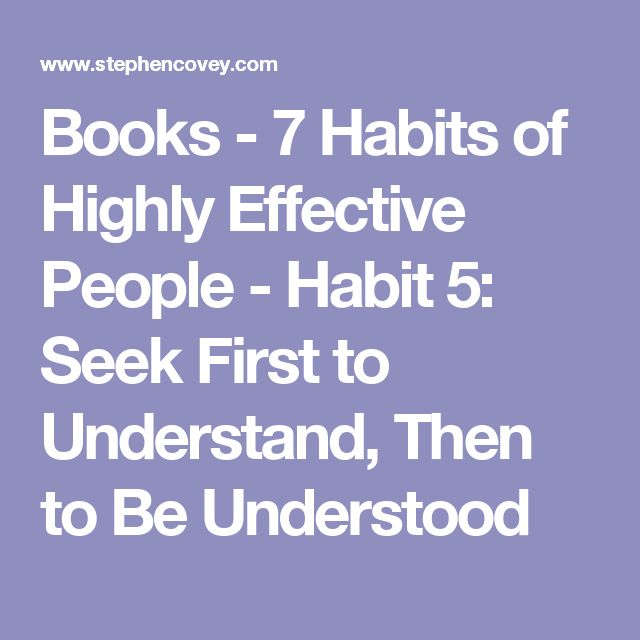 Books - 7 Habits of Highly Effective People - Habit 5: Seek First to Understand, Then to Be Understood