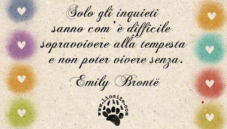 Solo gli inquieti sanno com'è difficile sopravvivere alla tempesta e non poter vivere senza. Emily Brontë  #emilybronte,