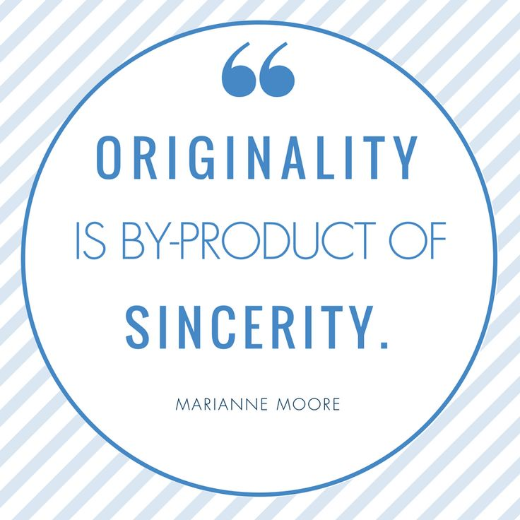 Knowing who you really are and being sincere in whatever you do brings out originality.