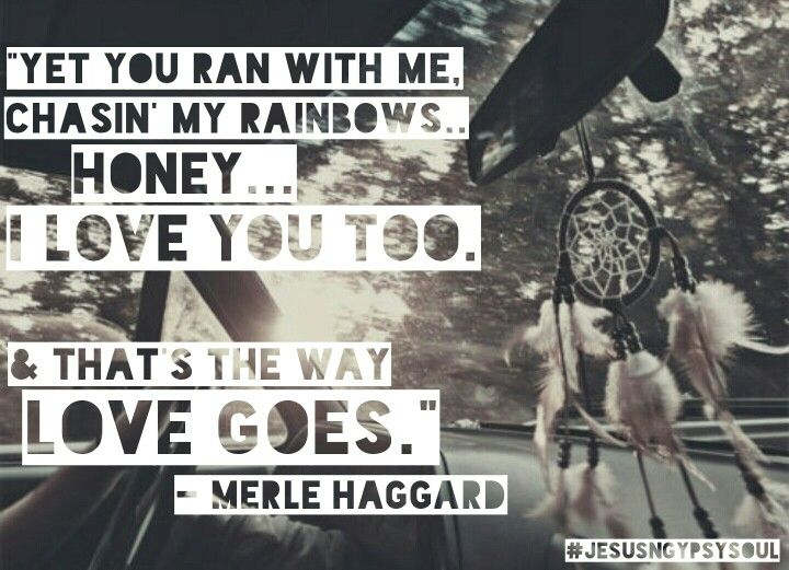 That's the way love goes - Merle Haggard. #countrymusic #lyrics #jesusngypsysoul