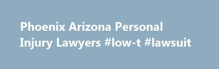 Phoenix Arizona Personal Injury Lawyers #low-t #lawsuit http://england.nef2.com/phoenix-arizona-personal-injury-lawyers-low-t-lawsuit/  # Van O'Steen went to the U.S. Supreme Court and won the landmark consumer protection case which now permits lawyers and other professionals to provide important information to people about their services. LEARN MORE Our Law Firm's U.S. Supreme Court Victory In the single largest damages case in the history of the world, our attorneys were selected by the…