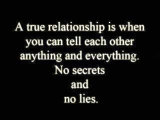 NO secrets and no lies. So true.