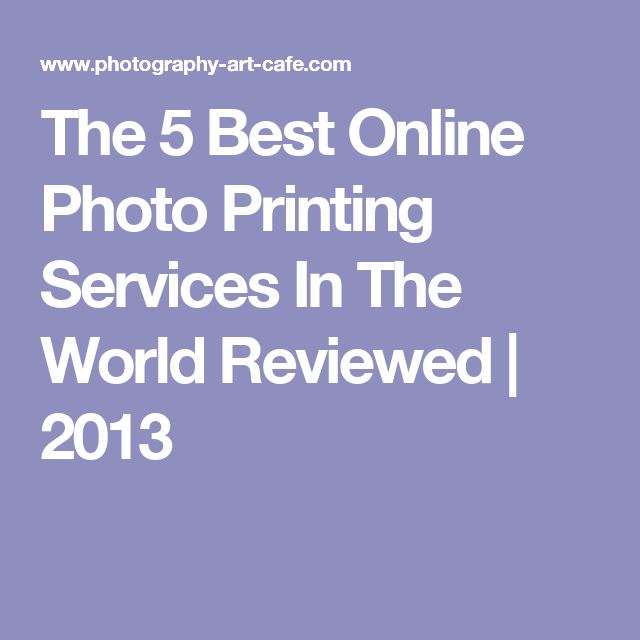 The 5 Best Online Photo Printing Services In The World Reviewed | 2013