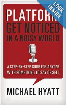 Recommended reading by Mitch Tublin: Platform: Get Noticed in a Noisy World - Author Michael Hyatt  More recommended reading by Mitch Tublin at http://easysmallbusinesssolutions.com/recommended-books/