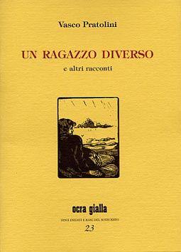 Vasco Pratolini - Un ragazzo diverso - Via del Vento Edizioni