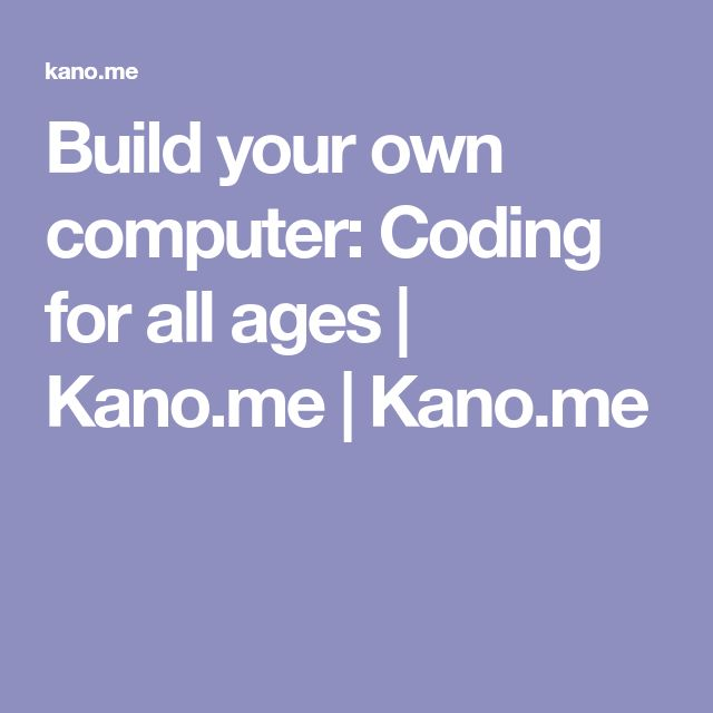 Build your own computer: Coding for all ages | Kano.me | Kano.me