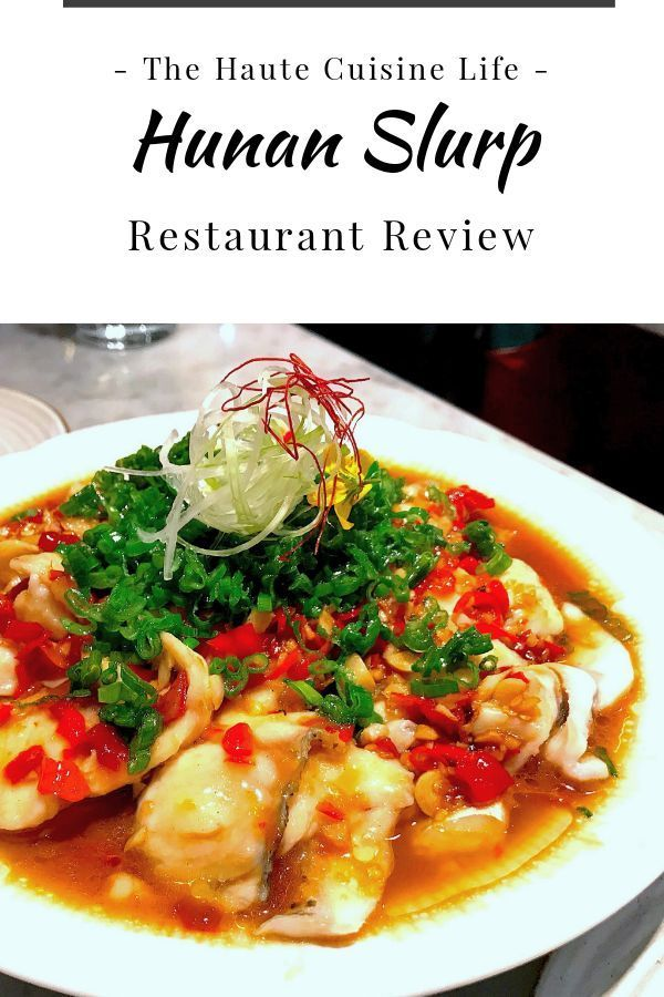 Hunan Slurp Restaurant Review The Haute Cuisine Life Restaurant Recipes Appetizer Recipes Dinner Recipes