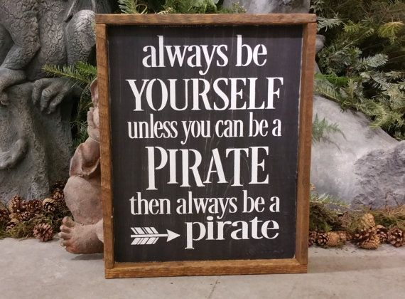 Always be Yourself-unless you can be a PIRATE-- Rustic Framed Pirate Sign,  Baby Boy Nursery,  Boys room ,  Mancave, wall sign, Pirate decor