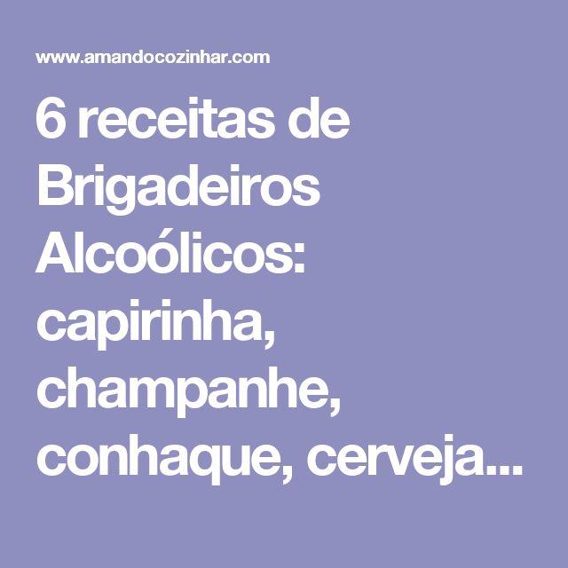 6 receitas de Brigadeiros Alcoólicos: capirinha, champanhe, conhaque, cerveja, cachaça e uísque - Amando Cozinhar - Receitas, dicas de culinária, decoração e muito mais!
