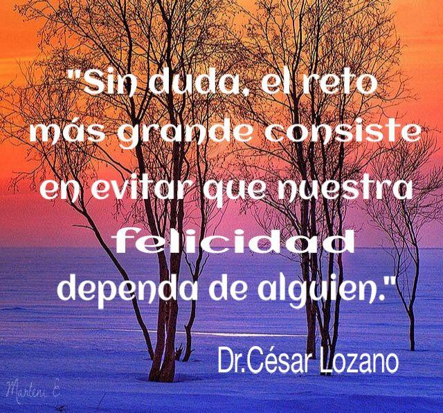 """""""Sin duda, el reto más grande consiste en evitar que nuestra felicidad dependa de alguien. Dr.César Lozano #MarleniEscobar"""