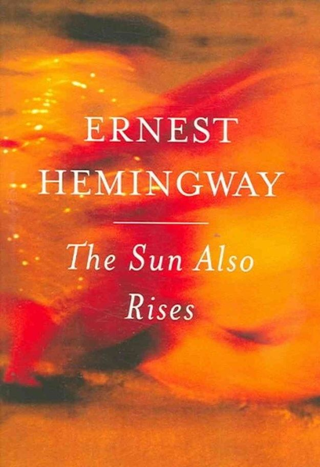 The Sun Also Rises , by Ernest Hemingway | 65 Books You Need To Read In Your 20s